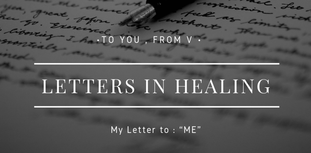 "To You, From V ( My letter to "" ME"")"